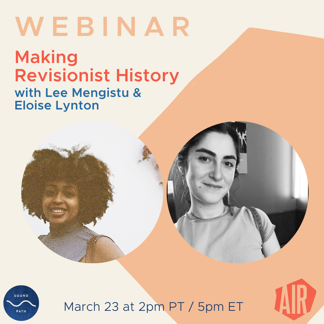 Webinar: Making Revisionist History with Lee Mengistu and Eloise Lynton March 23 at 2pm PT / 5pm ET on SoundPath, AIR